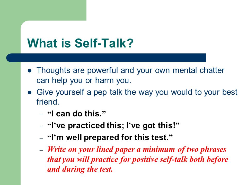 What is Self-Talk Thoughts are powerful and your own mental chatter can help you or harm you.