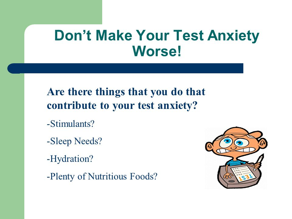 Don't Make Your Test Anxiety Worse!