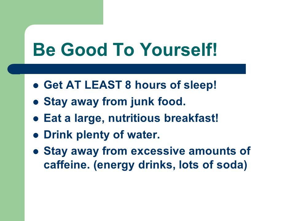 Be Good To Yourself! Get AT LEAST 8 hours of sleep!