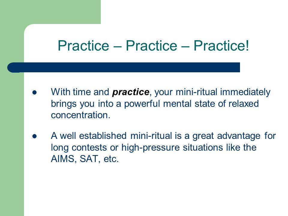 Practice – Practice – Practice!