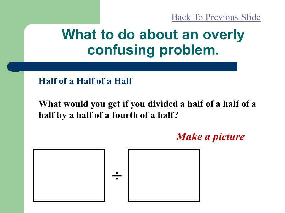 What to do about an overly confusing problem.