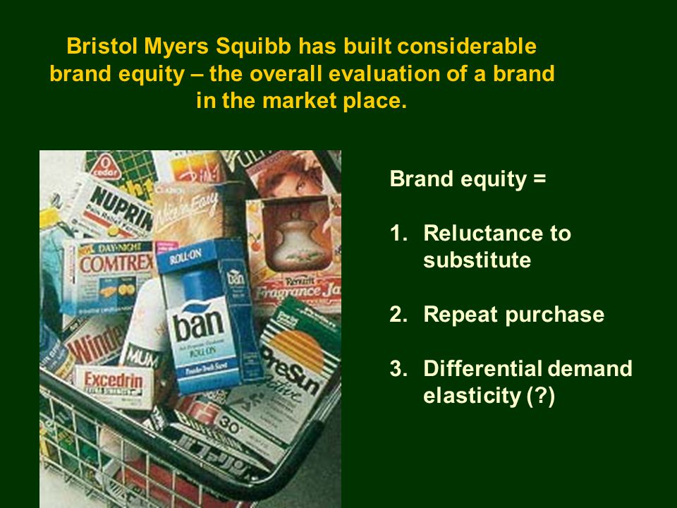 Bristol Myers Squibb has built considerable brand equity – the overall evaluation of a brand in the market place.