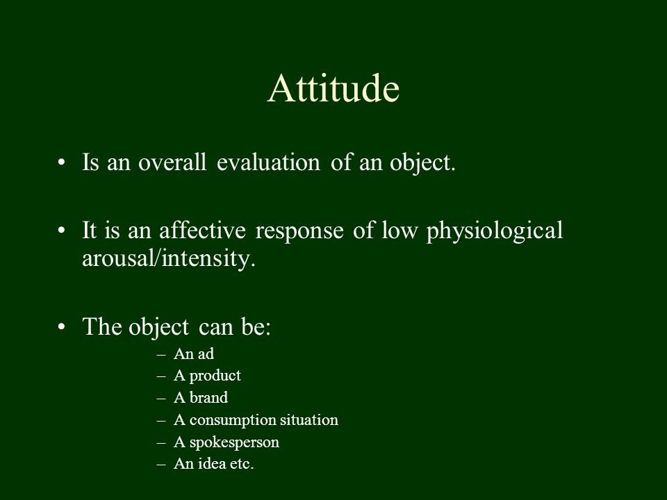 Attitude Is an overall evaluation of an object.