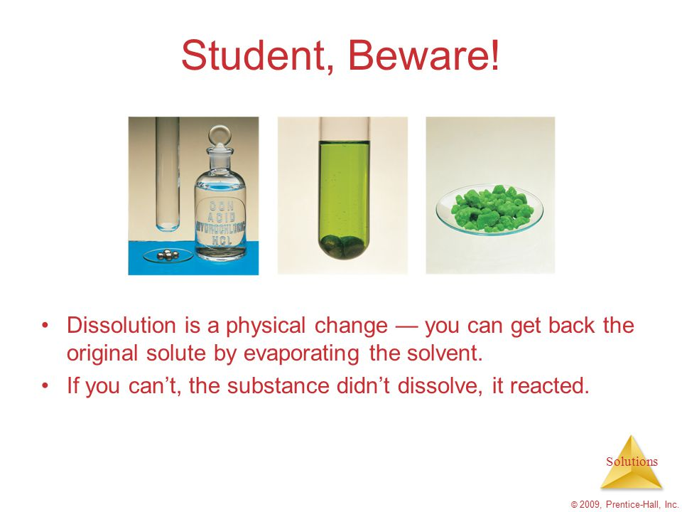 Student, Beware! Dissolution is a physical change — you can get back the original solute by evaporating the solvent.