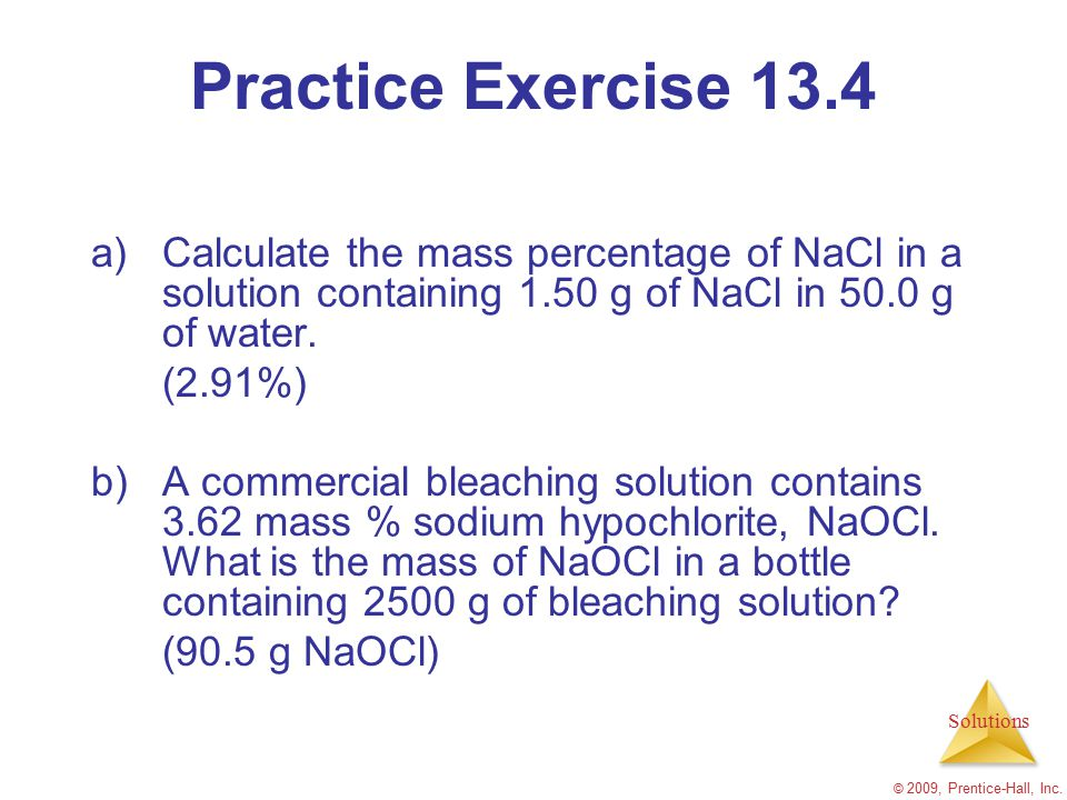 Practice Exercise 13.4 Calculate the mass percentage of NaCl in a solution containing 1.50 g of NaCl in 50.0 g of water.
