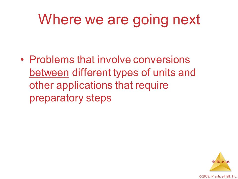 Where we are going next Problems that involve conversions between different types of units and other applications that require preparatory steps.