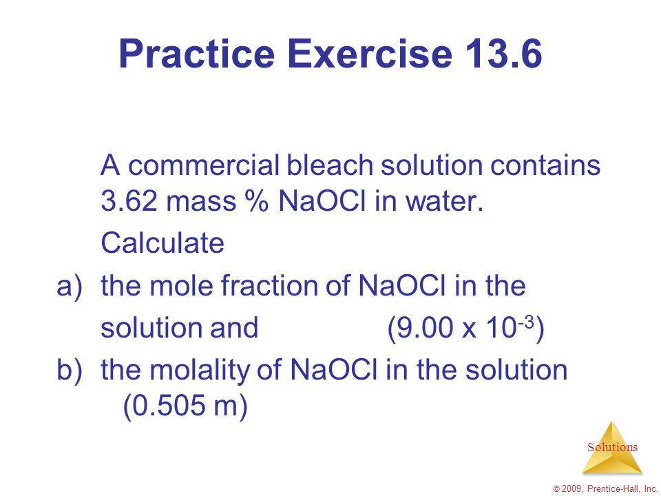 Practice Exercise 13.6 A commercial bleach solution contains 3.62 mass % NaOCl in water. Calculate.