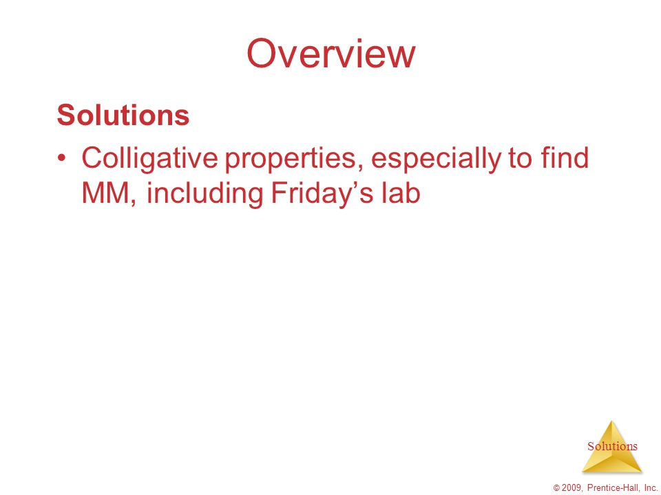 Overview Solutions. Colligative properties, especially to find MM, including Friday's lab.