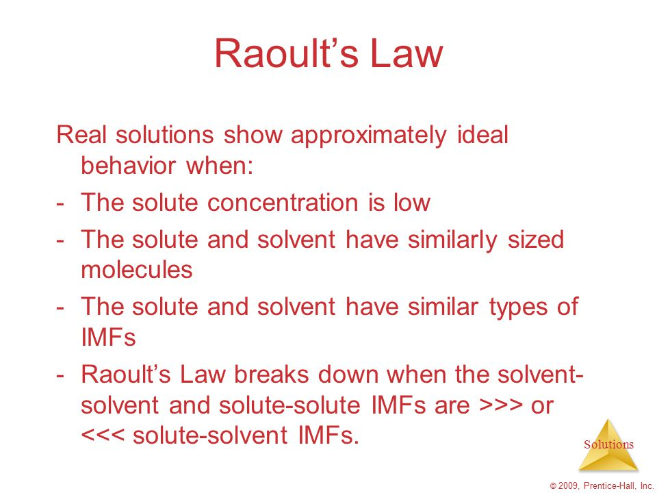 Raoult's Law Real solutions show approximately ideal behavior when: