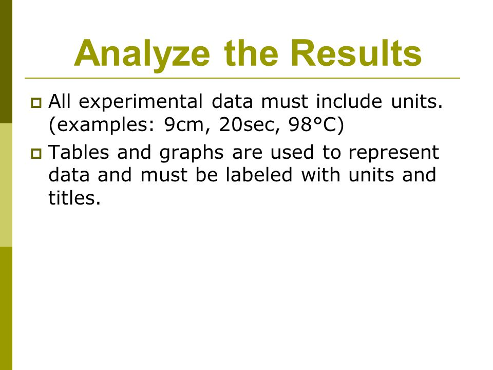 Analyze the Results All experimental data must include units. (examples: 9cm, 20sec, 98°C)