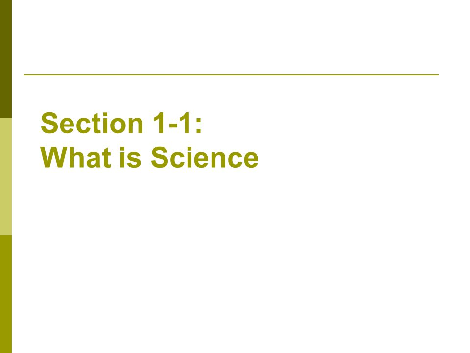 Section 1-1: What is Science