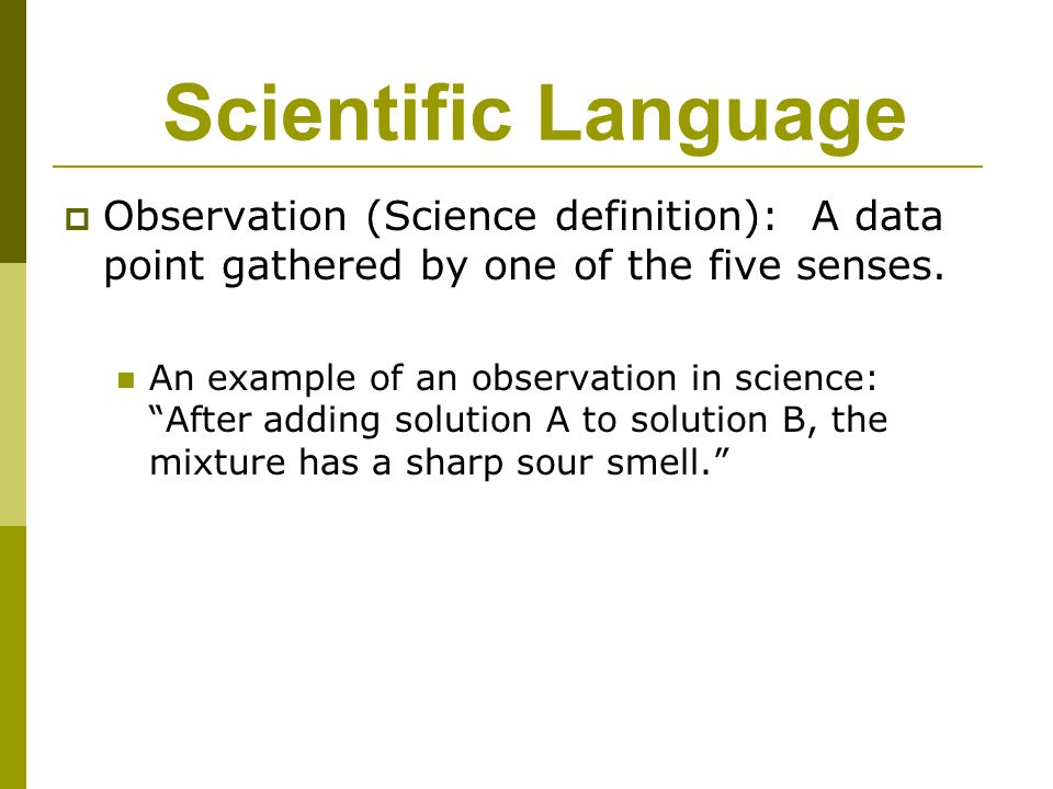 Scientific Language Observation (Science definition): A data point gathered by one of the five senses.