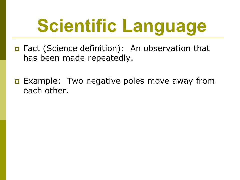 Scientific Language Fact (Science definition): An observation that has been made repeatedly.