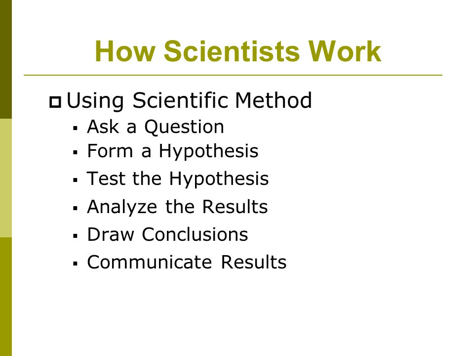 How Scientists Work Using Scientific Method Ask a Question