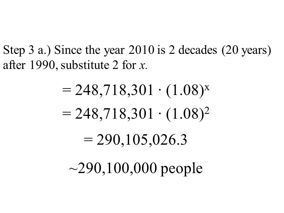 Step 3 a.) Since the year 2010 is 2 decades (20 years) after 1990, substitute 2 for x.