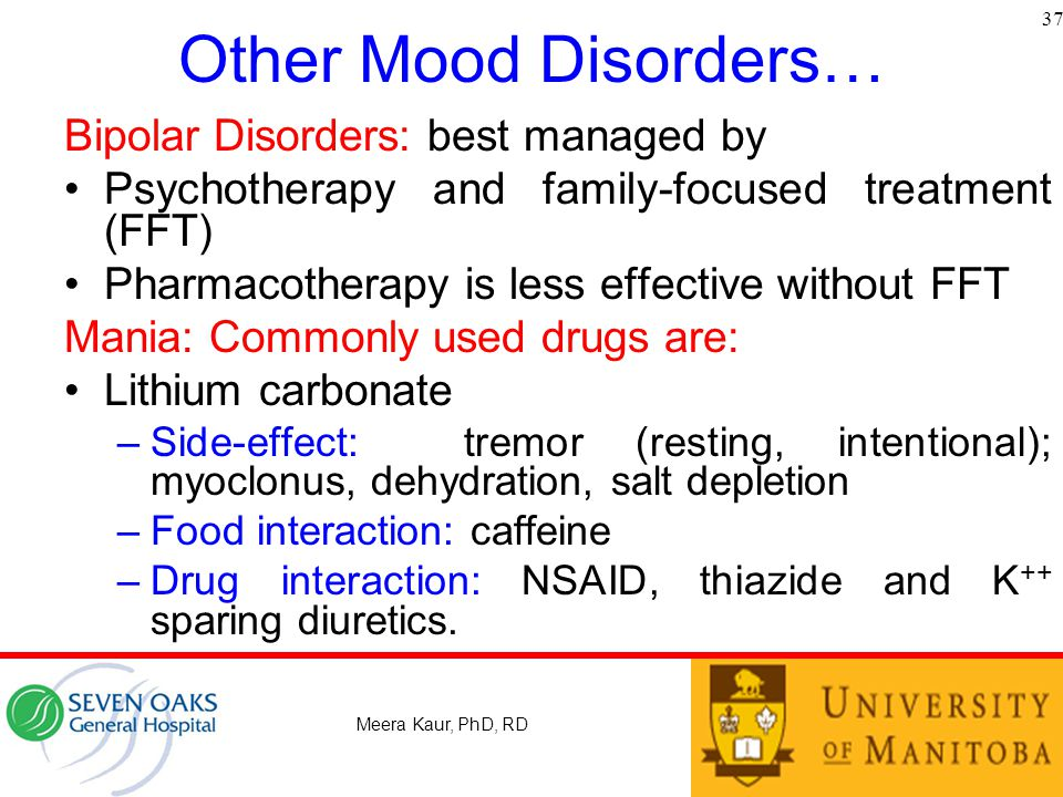 Other Mood Disorders… Bipolar Disorders: best managed by