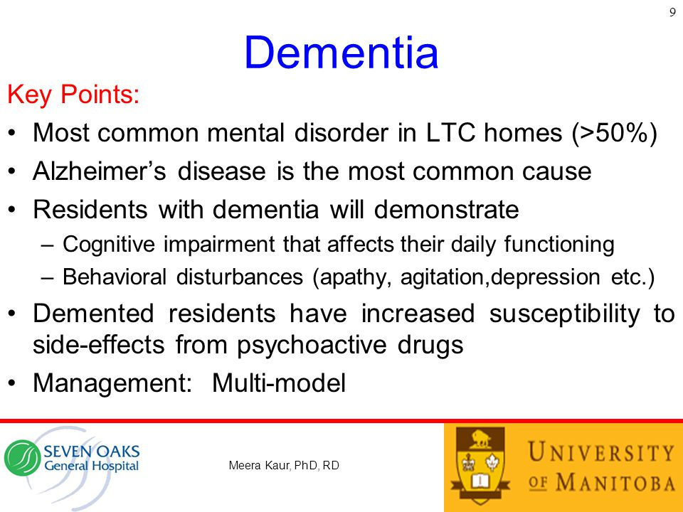 9 Dementia. Key Points: Most common mental disorder in LTC homes (>50%) Alzheimer's disease is the most common cause.
