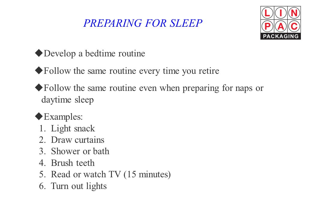 PREPARING FOR SLEEP Develop a bedtime routine