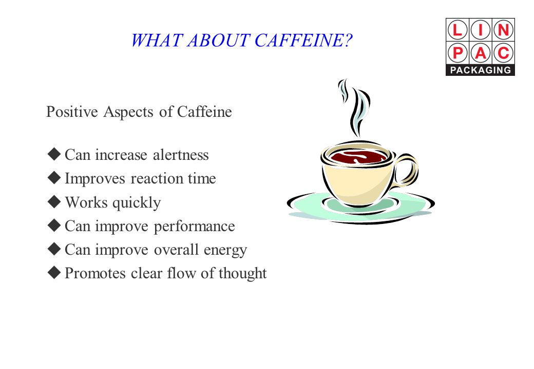 WHAT ABOUT CAFFEINE Positive Aspects of Caffeine