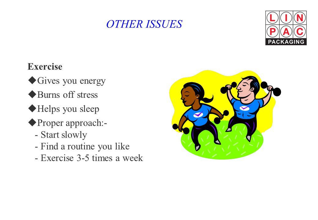 OTHER ISSUES Exercise Gives you energy Burns off stress