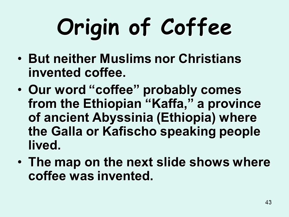 Origin of Coffee But neither Muslims nor Christians invented coffee.