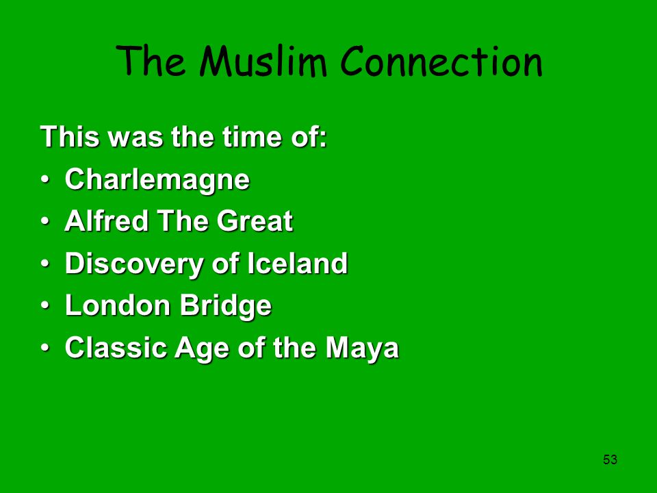 The Muslim Connection This was the time of: Charlemagne