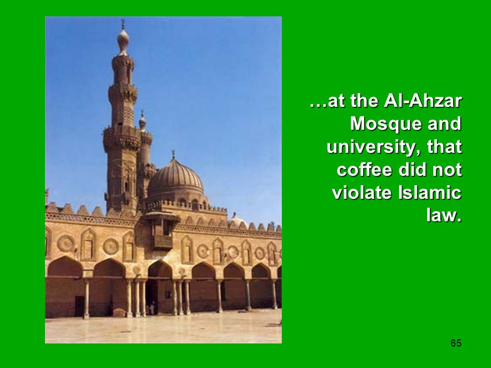 …at the Al-Ahzar Mosque and university, that coffee did not violate Islamic law.