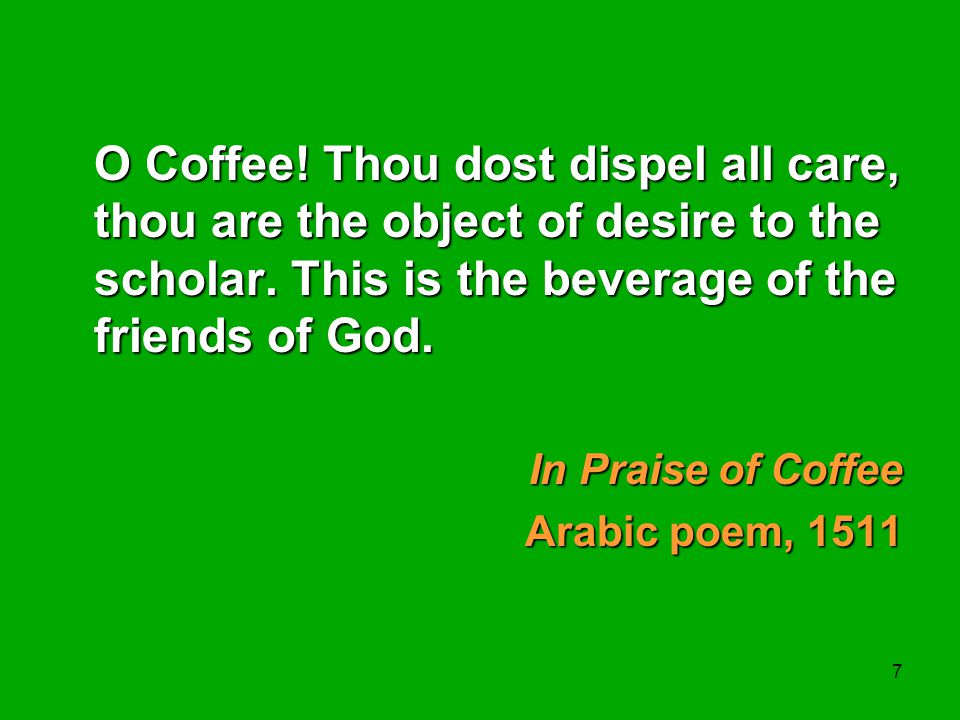 Richard W. Franke O Coffee! Thou dost dispel all care, thou are the object of desire to the scholar. This is the beverage of the friends of God.