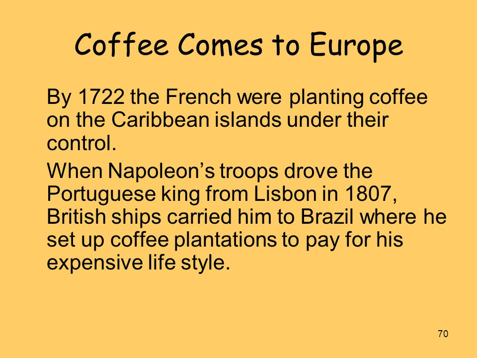 Coffee Comes to Europe By 1722 the French were planting coffee on the Caribbean islands under their control.