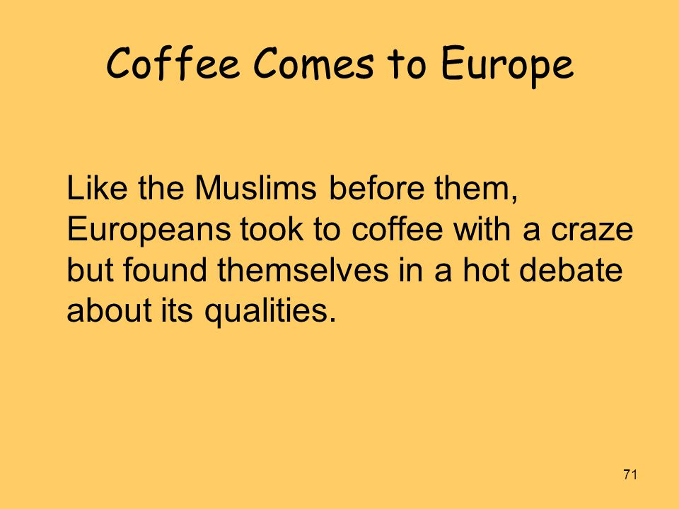 Coffee Comes to Europe Like the Muslims before them, Europeans took to coffee with a craze but found themselves in a hot debate about its qualities.