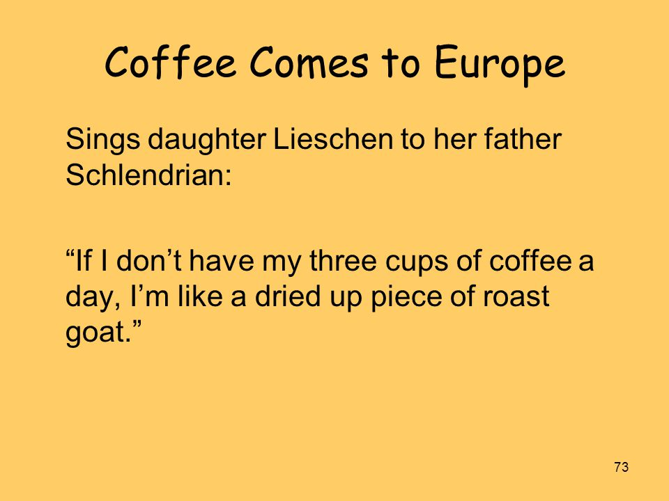 Coffee Comes to Europe Sings daughter Lieschen to her father Schlendrian: