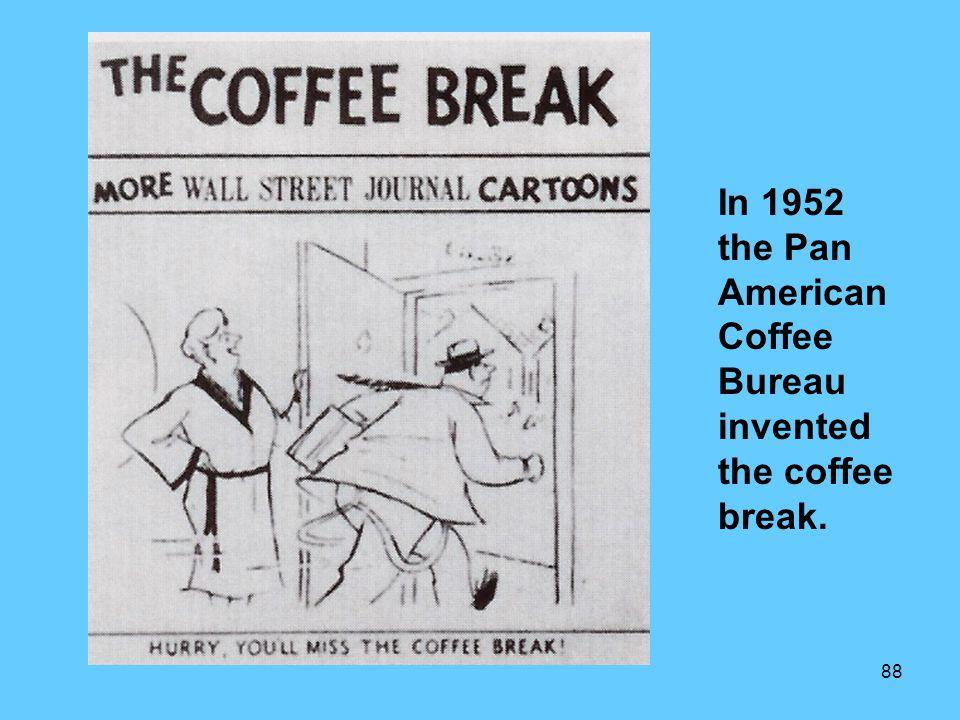 In 1952 the Pan American Coffee Bureau invented the coffee break.