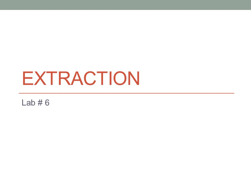 Extraction Lab # 6