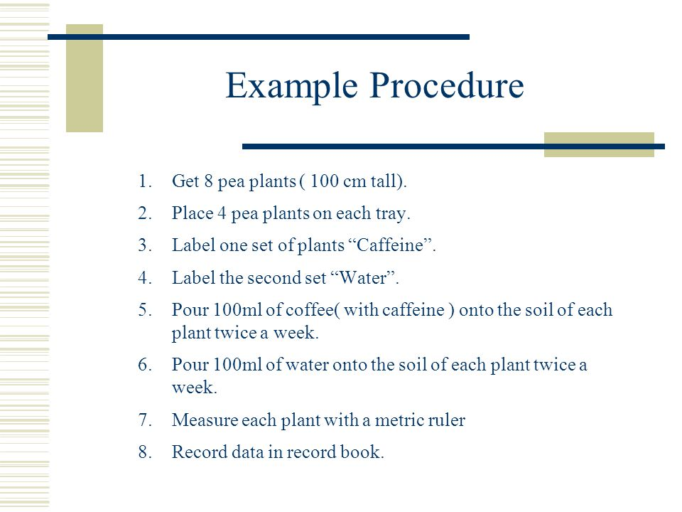 Example Procedure Get 8 pea plants ( 100 cm tall).