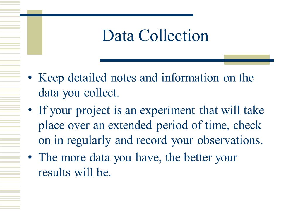 Data Collection Keep detailed notes and information on the data you collect.