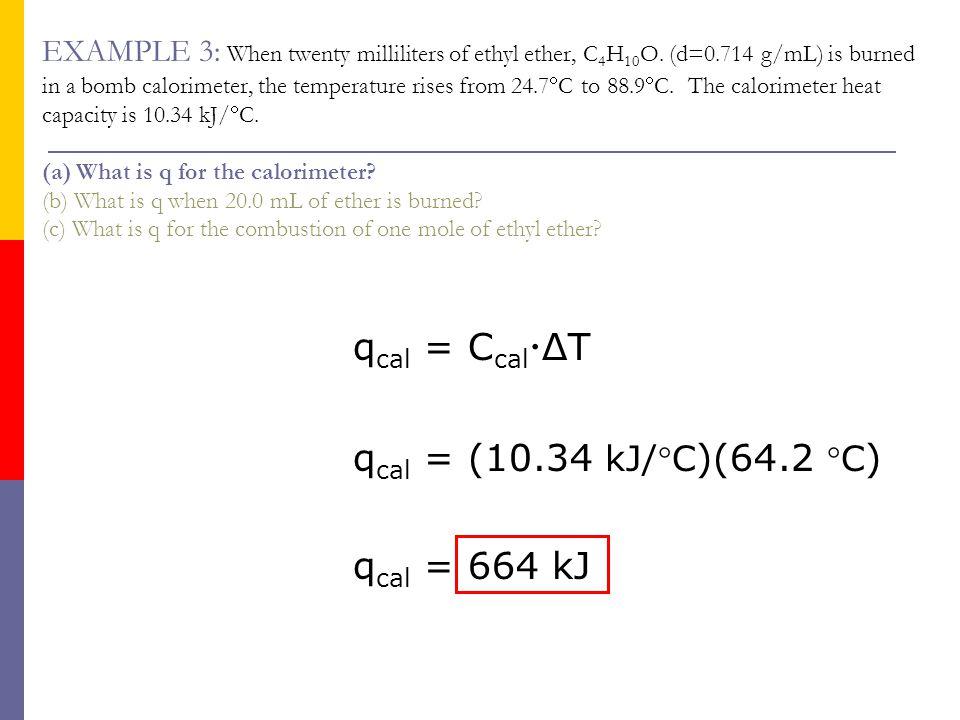 qcal = CcalΔT qcal = (10.34 kJ/C)(64.2 C) qcal = 664 kJ
