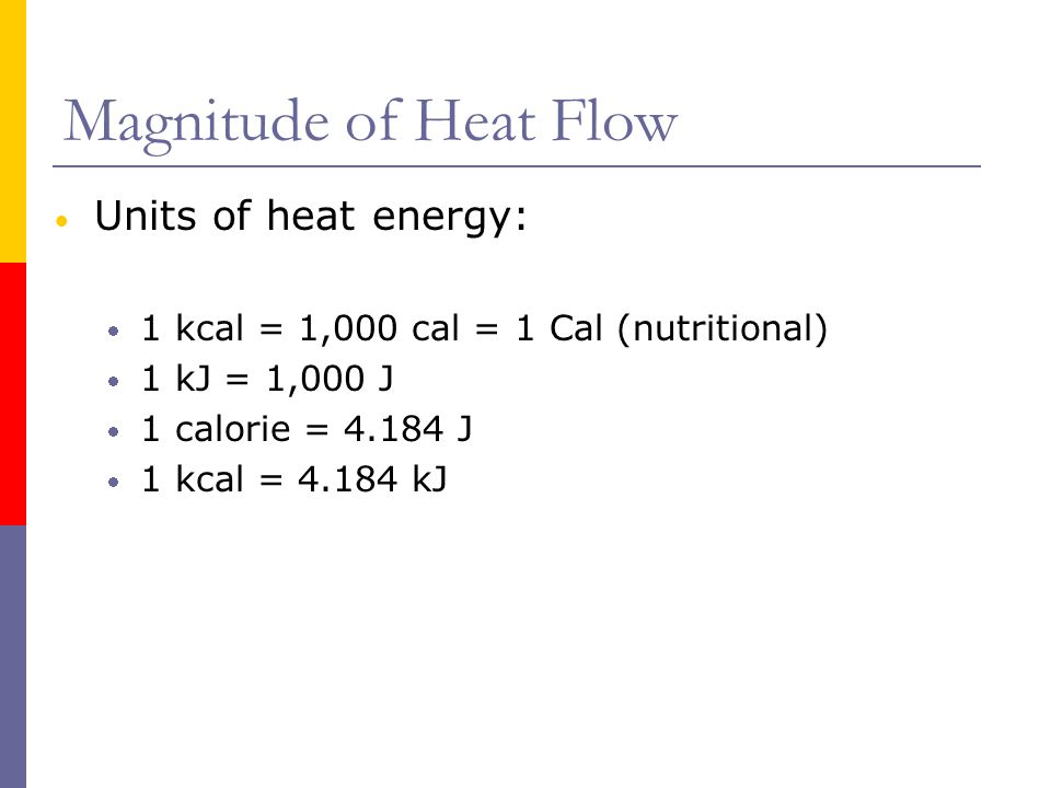 Magnitude of Heat Flow Units of heat energy:
