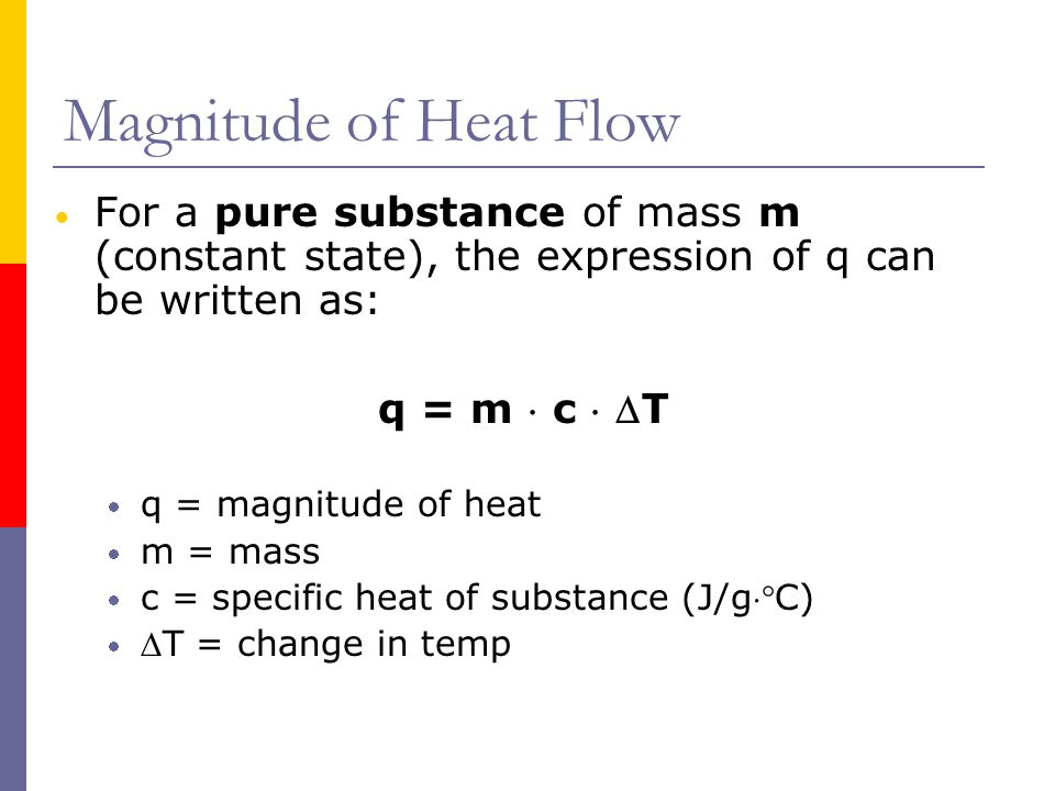 Magnitude of Heat Flow For a pure substance of mass m (constant state), the expression of q can be written as:
