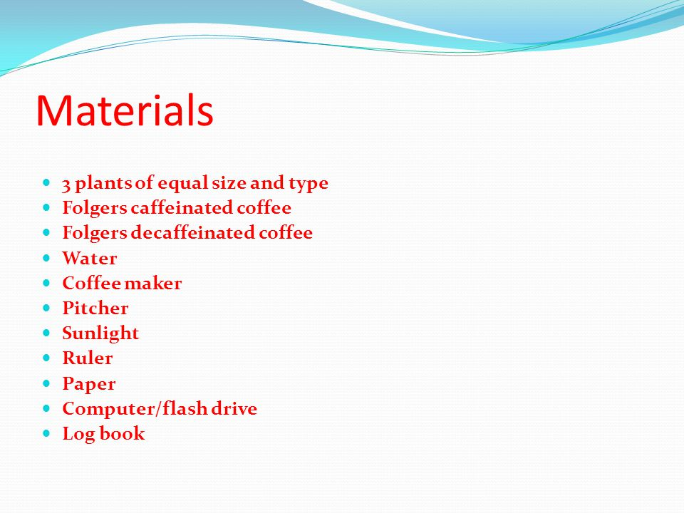 Materials 3 plants of equal size and type Folgers caffeinated coffee