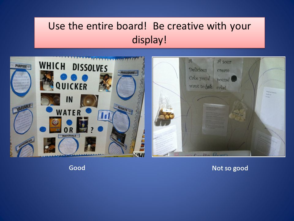 Use the entire board! Be creative with your display!