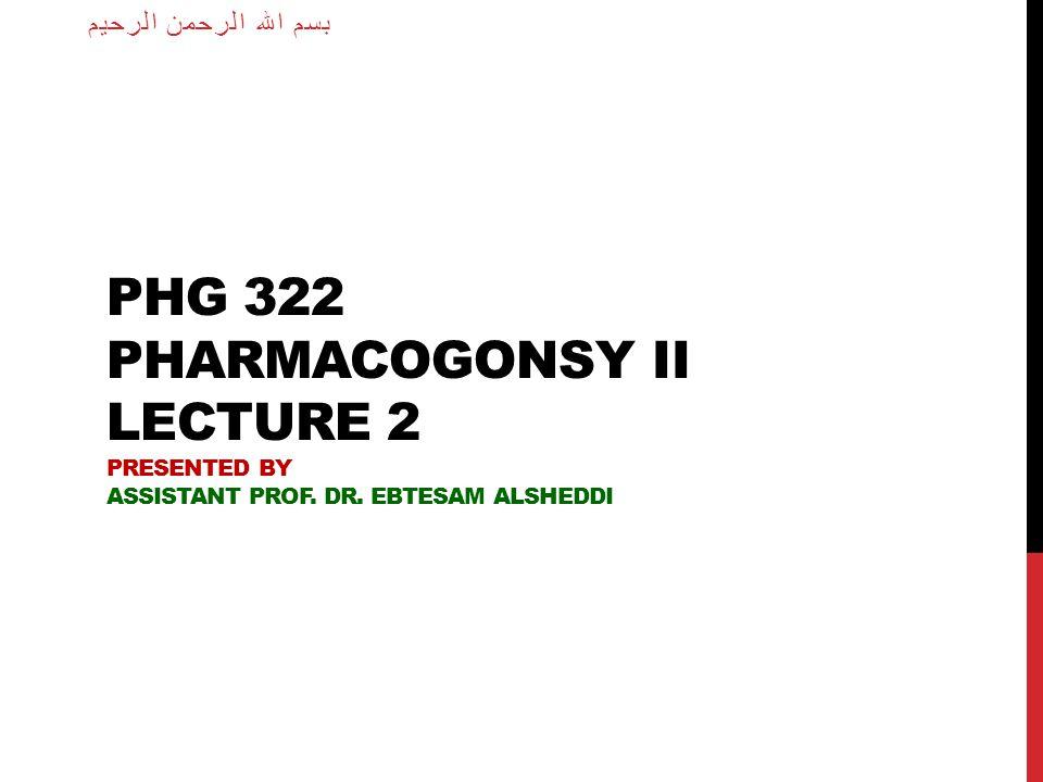 بسم الله الرحمن الرحيم PHG 322 Pharmacogonsy II lecture 2 Presented by Assistant Prof.