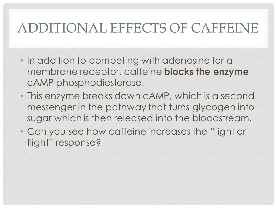 Additional effects of caffeine