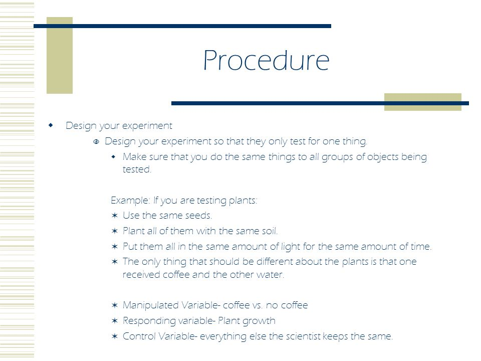 Procedure Design your experiment