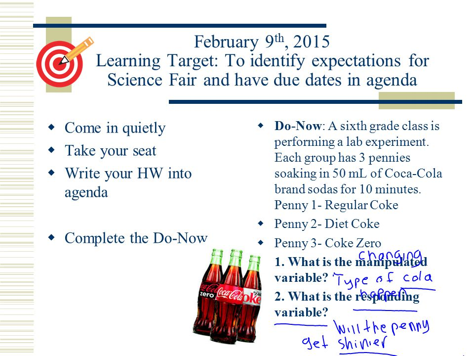 February 9th, 2015 Learning Target: To identify expectations for Science Fair and have due dates in agenda