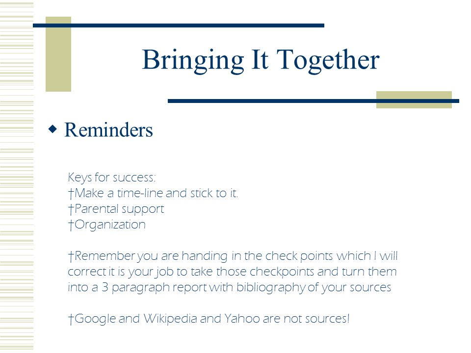 Bringing It Together Reminders Keys for success: