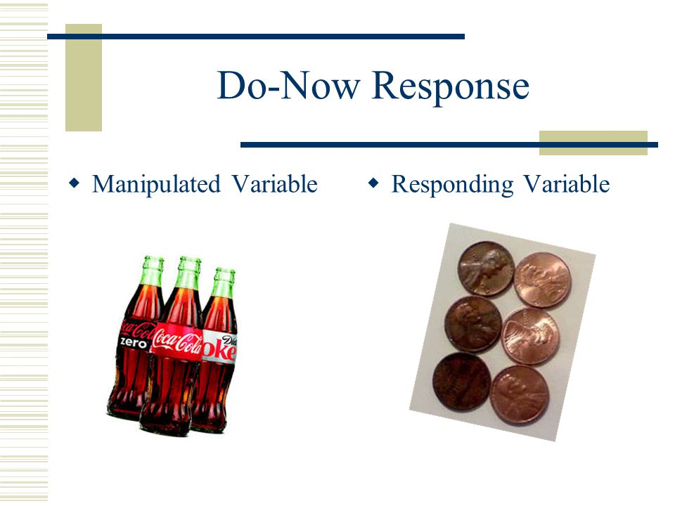 Do-Now Response Manipulated Variable Responding Variable