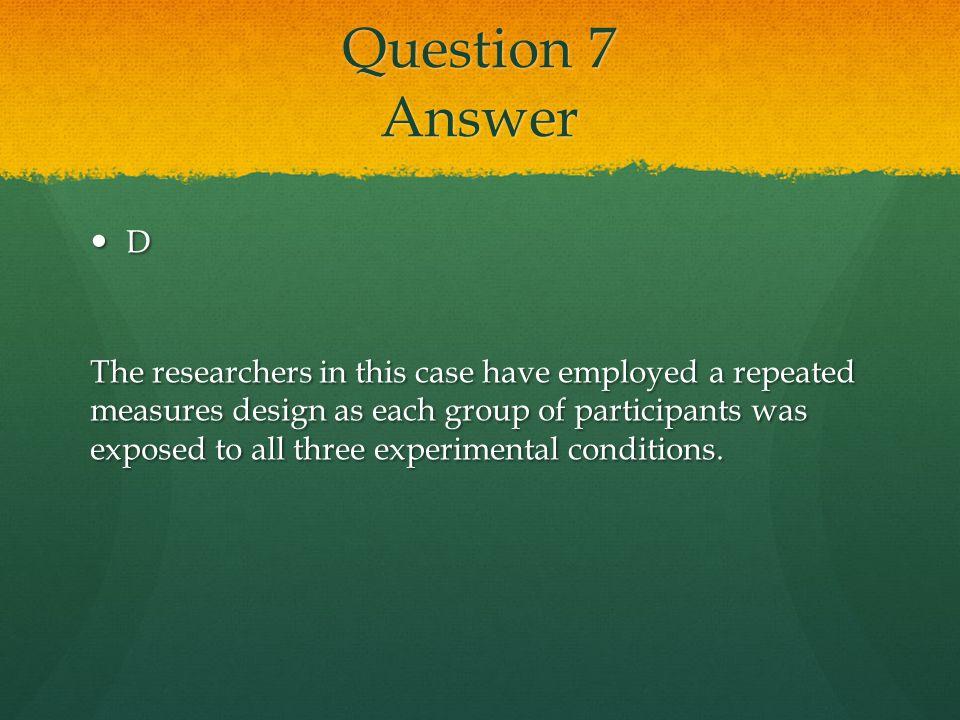 Question 7 Answer D.