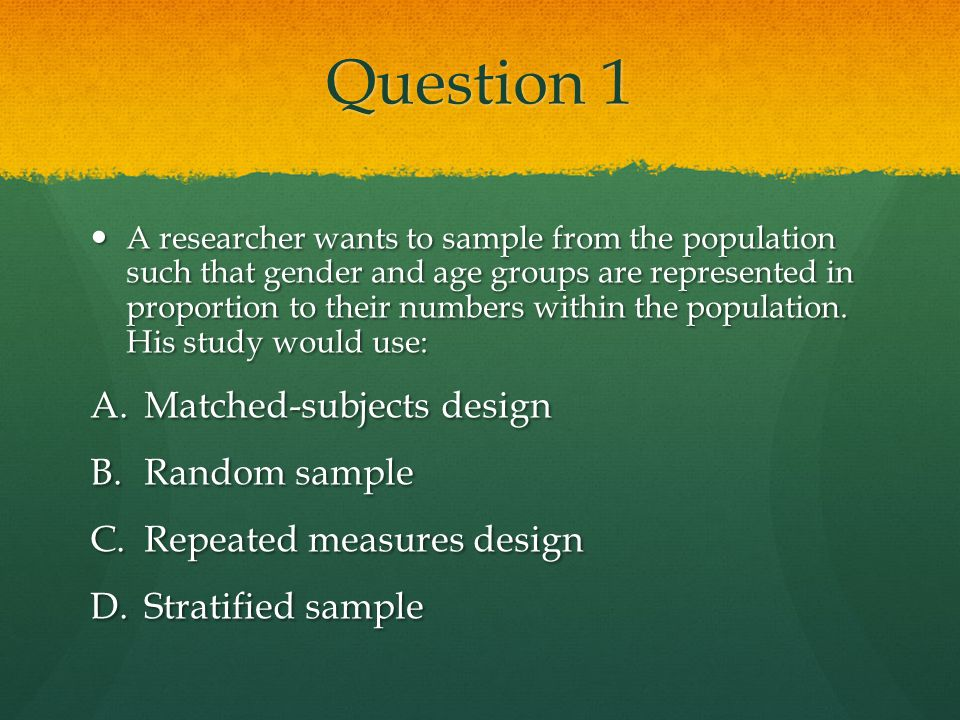 Question 1 Matched-subjects design Random sample