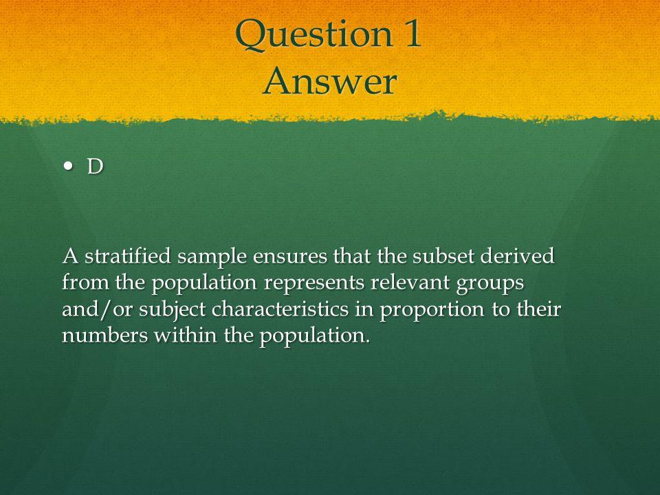 Question 1 Answer D.