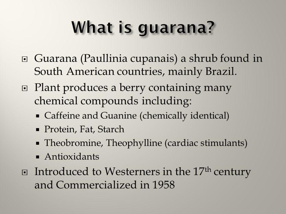 What is guarana Guarana (Paullinia cupanais) a shrub found in South American countries, mainly Brazil.